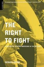 The Right To Fight: A History Of African Americans In The Military by Astor, Ge