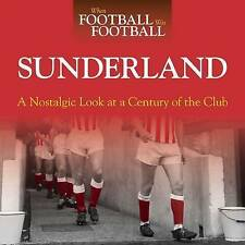 When Football Was Football: Sunderland: A Nostalgic Look at a Century of the Clu
