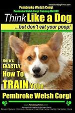 Pembroke Welsh Corgi, Pembroke Welsh Corgi Training Aaa Akc: Think Like a Dog.