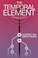 The Temporal Element: Time Travel Adventures, Past, Present, & Future (Paperback