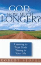 God, How Much Longer?: Learning to Trust God's Timing in Your Life