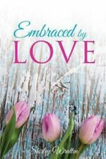 Embraced by Love by Shirley Wratten