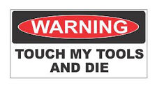 3 - Warning Touch My Tools and Die hard hat / helmet vinyl decal sticker funny