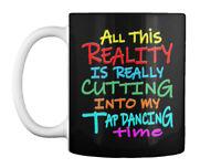 Reality In Tap Dancing Gift Coffee Mug