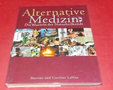 Alternative Medizin - Die Wurzeln der Naturheilkunde von M. & C. Laffon