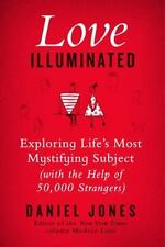Love Illuminated : Exploring Life's Most Mystifying Subject (with the Help of 50