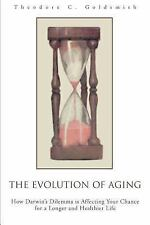 The Evolution of Aging : How Darwin's Dilemma Is Affecting Your Chance for a...