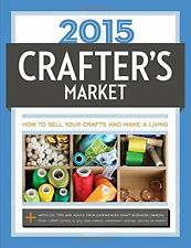 2015 Crafters Market: How to Sell Your Crafts and Make a Living by Biscopink, K