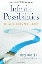 Infinite Possibilities: The Art of Living Your Dreams by Mike Dooley