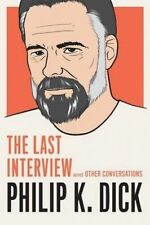 Philip K. Dick: The Last Interview: And Other Conversations by Dick, Philip K.