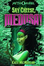 Say Cheese, Medusa! (Myth-O-Mania) by Kate McMullan