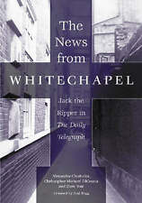 "The News from Whitechapel: Jack the Ripper in the ""Daily Telegraph"", Good Condit"