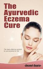 The Ayurvedic Eczema Cure : The Most Effective Solution to Cure Eczema for...