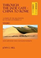 Through the Jade Gate- China to Rome: Volume I: By Hill, John