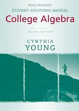 College Algebra by Cynthia Y. Young (2009, Paperback, Student Manual)