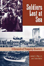SOLDIERS LOST AT SEA: A CHRONICLE OF TROOPSHIP DISASTERS., Wise, James E. Jr. &