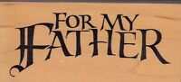"for my father psx Wood Mounted Rubber Stamp 1 1/2 x 3"" Free Shipping"