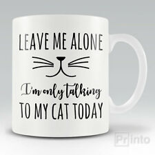 LEAVE ME ALONE - I'M ONLY TALKING TO MY CAT TODAY Mug - Funny novelty coffee cup