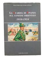 La Guardia di Finanza sul confine orientale 1918-1954 - AA.vv. - Gribaudo - 1997