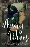 Army Wives: From Crimea to Afghanistan: the Real Lives of the Women Behind the