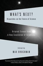 What's Next? Dispatches on the Future of Science: Original Essays from a New Gen