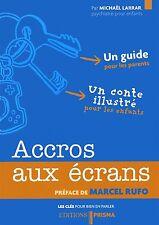 Accros Aux Écrans - Un Guide Pour Les Parents Et Un Conte Illustré Pour enfants