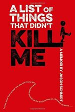 A List of Things That Didnt Kill Me: A Memoir by Jason Schmidt