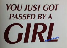 Funny Car Decal You Just Got Passed By A Girl Truck Window Vinyl Sticker Tuner