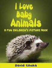 I Love Baby Animals: Fun Children's Picture Book with Amazing Photos of Baby Ani