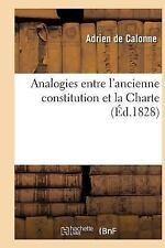 Analogies Entre l'Ancienne Constitution et la Charte by De Calonne-A (2016,...
