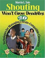 Shouting Won't Grow Dendrites: 20 Techniques for Managing a Brain-Compatible