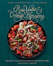 Rose Water and Orange Blossoms: Fresh & Classic Recipes from My Lebanese...
