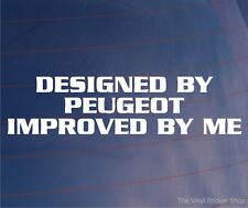 DESIGNED BY PEUGEOT IMPROVED BY ME Funny Vinyl EURO Car/Window/Bumper Sticker