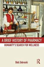 A Brief History of Pharmacy: Humanity's Search for Wellness (Paperback or Softba