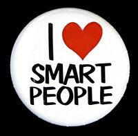 "I LOVE SMART PEOPLE - Novelty Fun Button Pin Badge 1"""