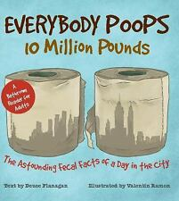 Everybody Poops 10 Million Pounds : Astounding Fecal Facts from a Day in the...