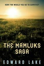 The Mamluks Saga : How Far Would You Go to Survive? by Edward Lake (2015,...