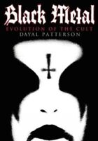 Black Metal : Evolution of the Cult, Paperback by Patterson, Dayal, Like New ...