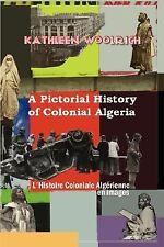 L'histoire Coloniale Algerienne En Images, Paperback by Woolrich, Kathleen