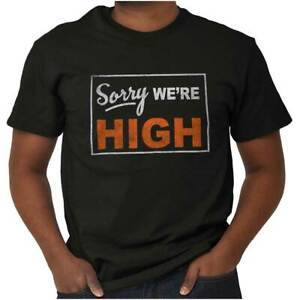 Sorry We're High Funny Stoner Marijuana 420 Adult Short Sleeve Crewneck Tee