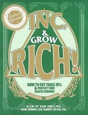 Inc. and Grow Rich! : How to Cut Your Taxes 70% and Protect Your Assets Forever