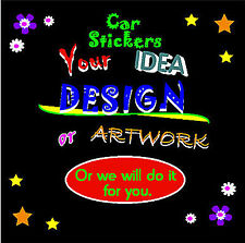 CAR / WINDOW STICKERS WITH YOUR OWN DESIGN - BRAND NEW