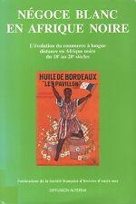 NÉGOCE BLANC EN AFRIQUE NOIRE SOUS LA DIR. D'H. BONIN ET DE M. CAHEN SFHOM 2001