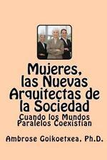 Mujeres, Las Nuevas Arquitectas de la Sociedad by Ambrose Goikoetxea Ph. D....