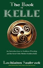 """THE BOOK OF KELLE AN INTRODUCTION TO GODDESS-WORSHIP & THE GREAT CELTIC........"""""""