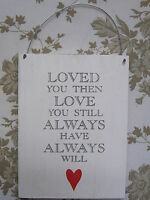 Shabby Chic   LOVED YOU THEN  LOVE YOU STILL   Plaque  Sign   FREE POST NEW