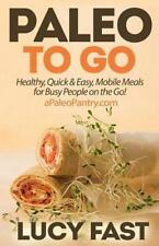 Paleo Diet Solution: Paleo to Go : Quick and Easy Mobile Meals for Busy...