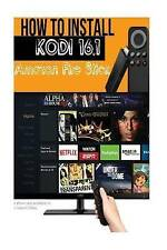 USED (LN) How to Install Kodi on Firestick: 2 Simple Step by Step Methods to Ins