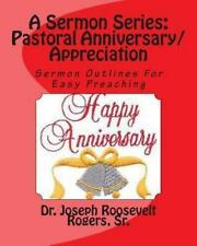 A Sermon Series l: Pastor's Anniversary/Appreciation : Sermon Outlines for...
