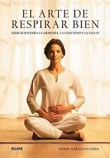 El arte de respirar bien: Ejercicios para la armonía, la felicidad y la salud (S
